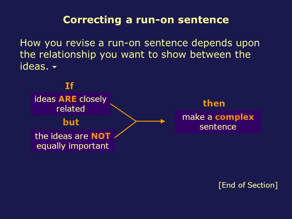 How you revise a run-on sentence depends upon the relationship you want to show between the ideas. If then but the ideas are NOT equally important ide