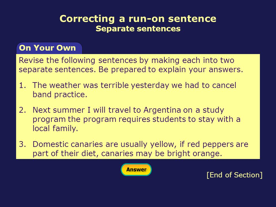 [End of Section] Revise the following sentences by making each into two separate sentences. Be prepared to explain your answers. 1.The weather was ter