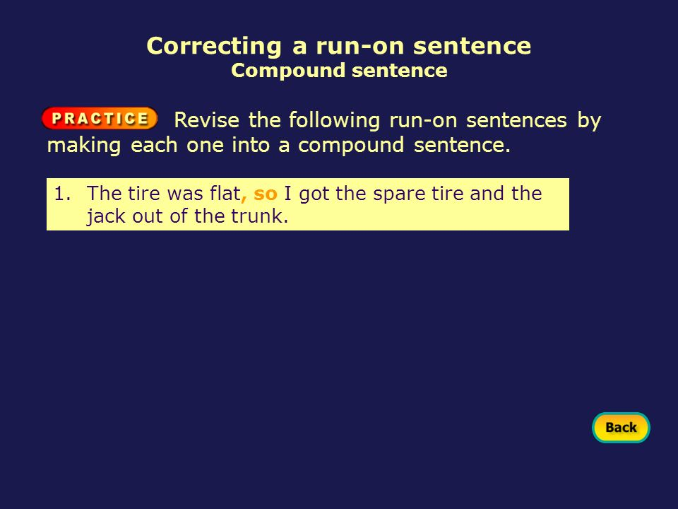 1.The tire was flat, so I got the spare tire and the jack out of the trunk. Revise the following run-on sentences by making each one into a compound s