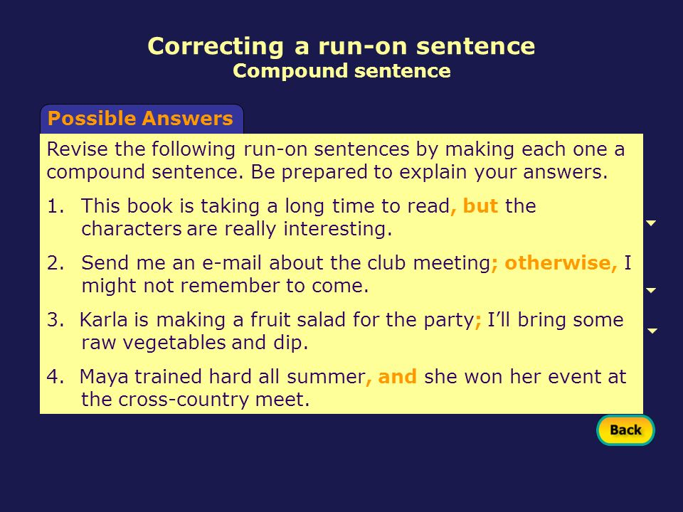 Possible Answers Correcting a run-on sentence Compound sentence Revise the following run-on sentences by making each one a compound sentence. Be prepa