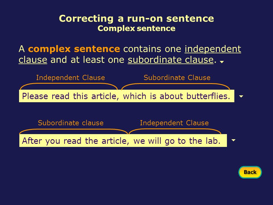 A complex sentence contains one independent clause and at least one subordinate clause.independent clausesubordinate clause Please read this article,