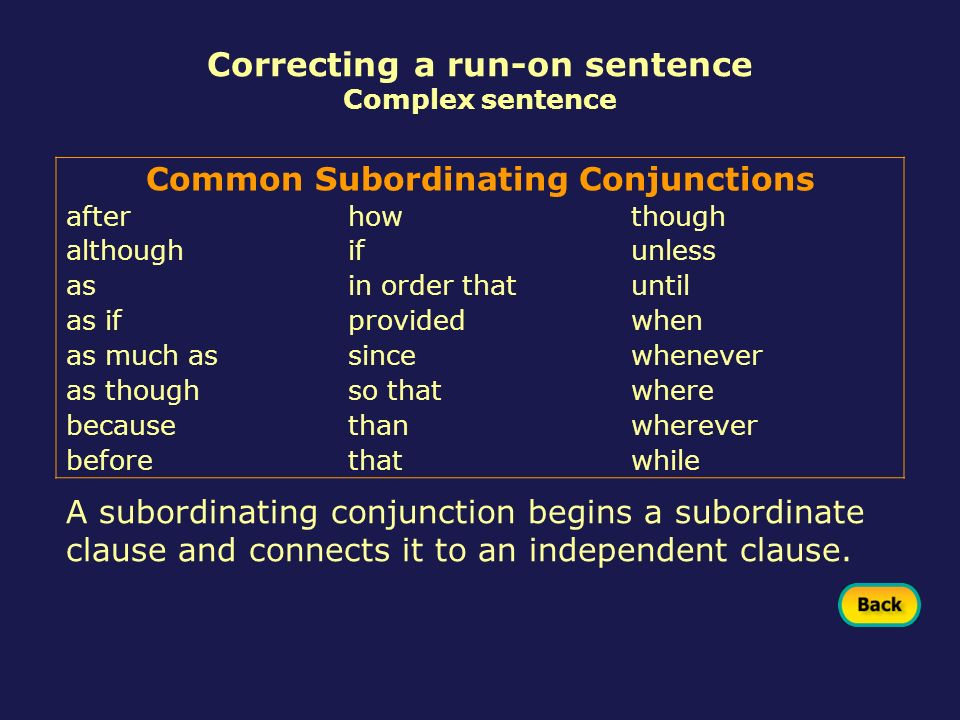 Common Subordinating Conjunctions afterhowthough althoughifunless asin order thatuntil as ifprovidedwhen as much assincewhenever as thoughso thatwhere
