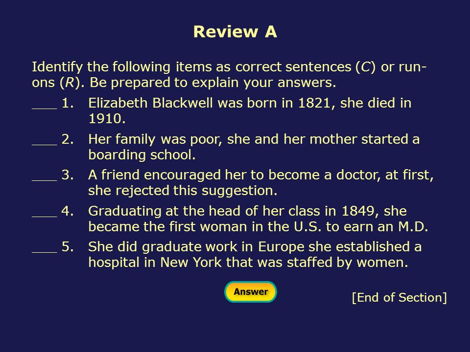 Review A [End of Section] Identify the following items as correct sentences (C) or run- ons (R). Be prepared to explain your answers. ___ 1.Elizabeth