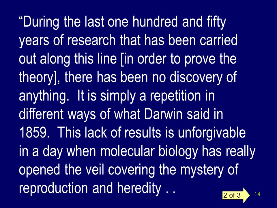 14 During the last one hundred and fifty years of research that has been carried out along this line [in order to prove the theory], there has been no