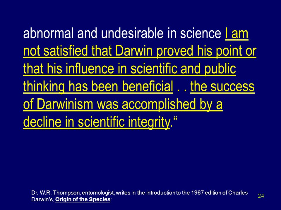 24 abnormal and undesirable in science I am not satisfied that Darwin proved his point or that his influence in scientific and public thinking has bee
