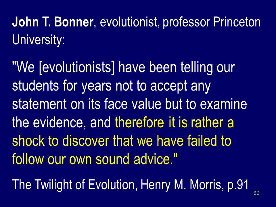 32 John T. Bonner, evolutionist, professor Princeton University: