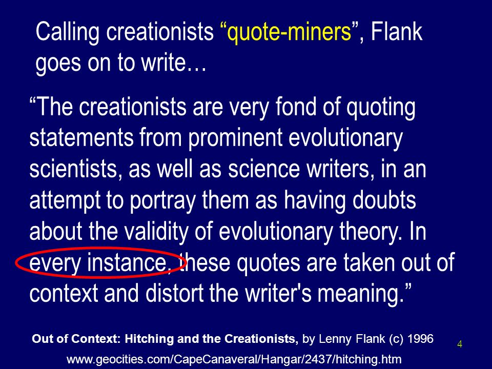 4 The creationists are very fond of quoting statements from prominent evolutionary scientists, as well as science writers, in an attempt to portray th