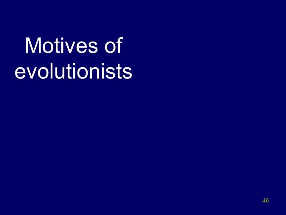 46 Motives of evolutionists