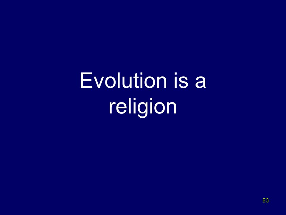53 Evolution is a religion