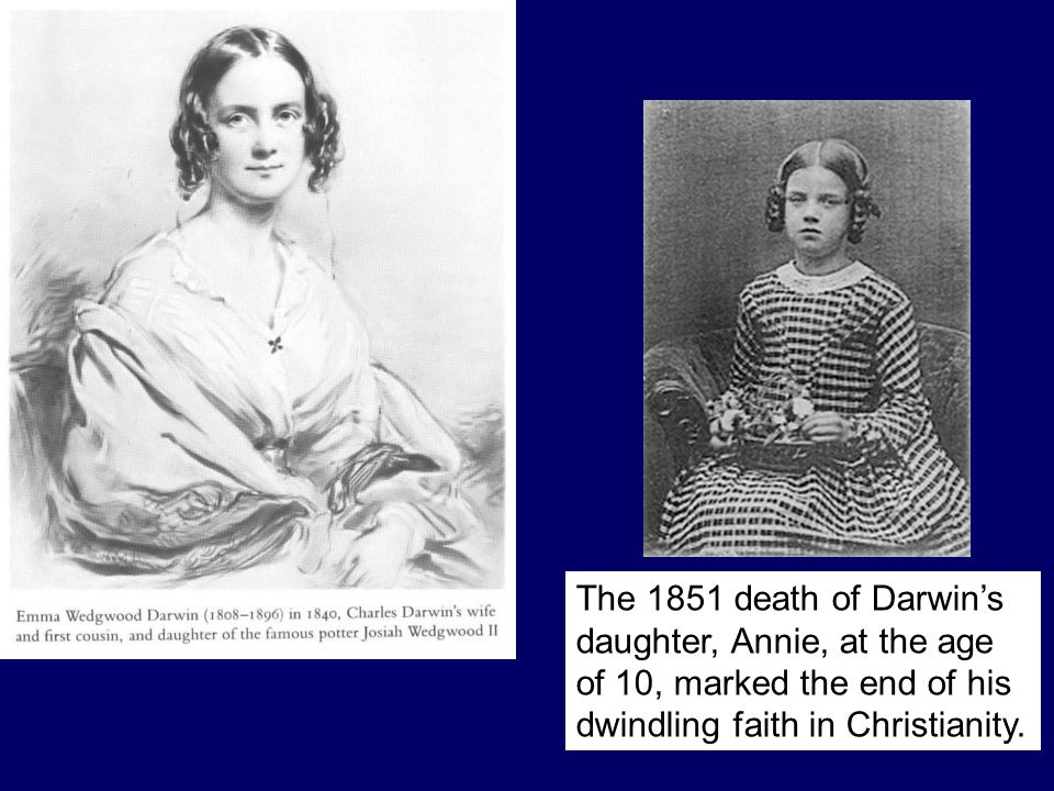 69 The 1851 death of Darwins daughter, Annie, at the age of 10, marked the end of his dwindling faith in Christianity.