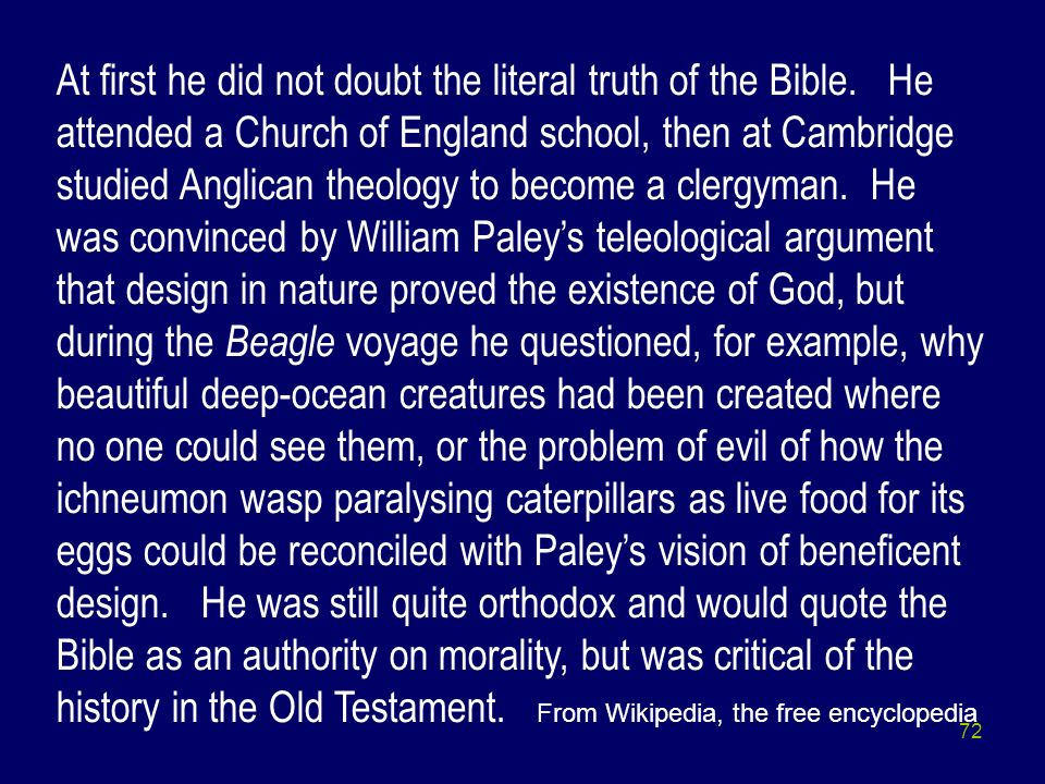 72 At first he did not doubt the literal truth of the Bible. He attended a Church of England school, then at Cambridge studied Anglican theology to be