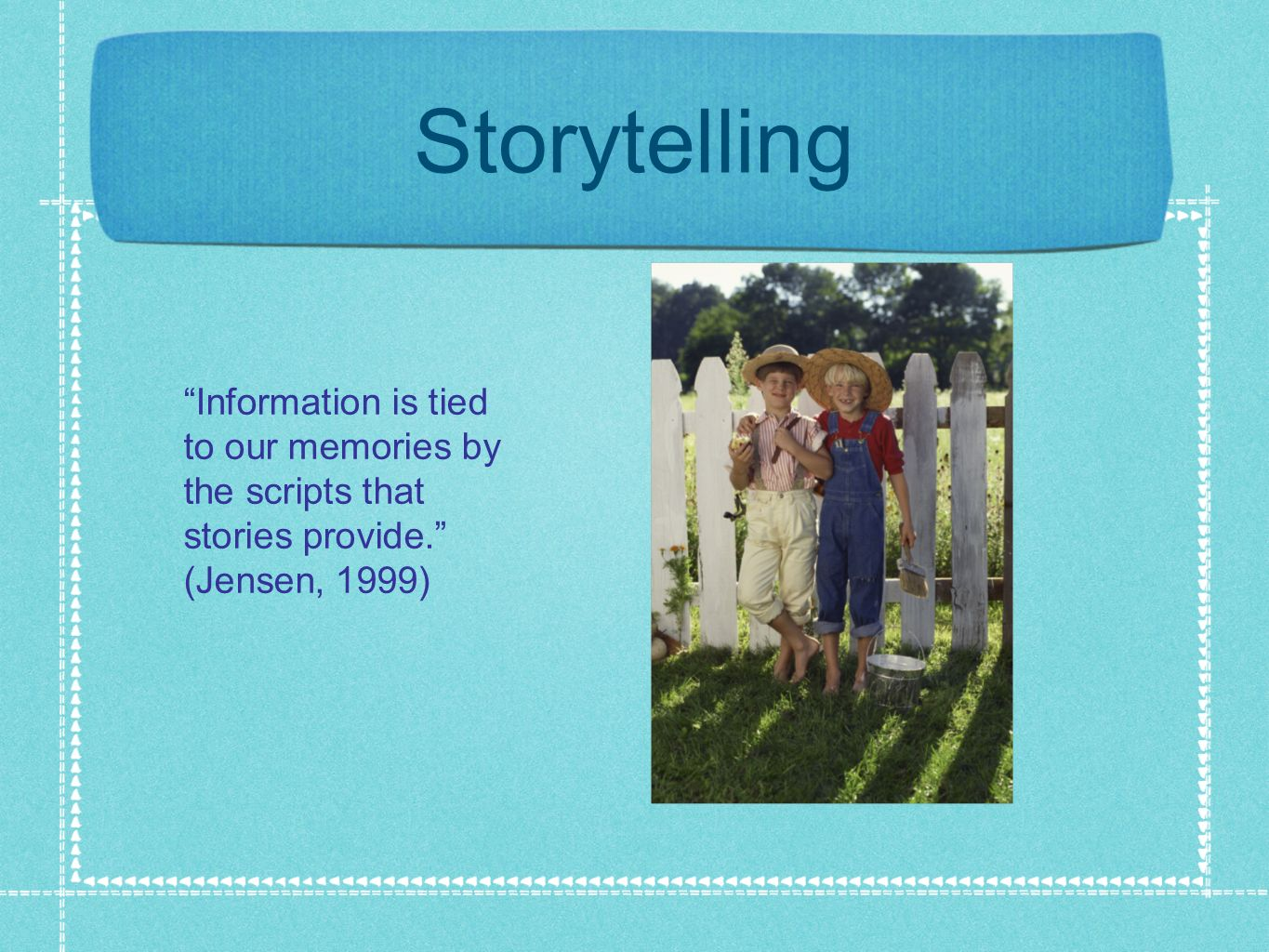 Storytelling Information is tied to our memories by the scripts that stories provide. (Jensen, 1999)