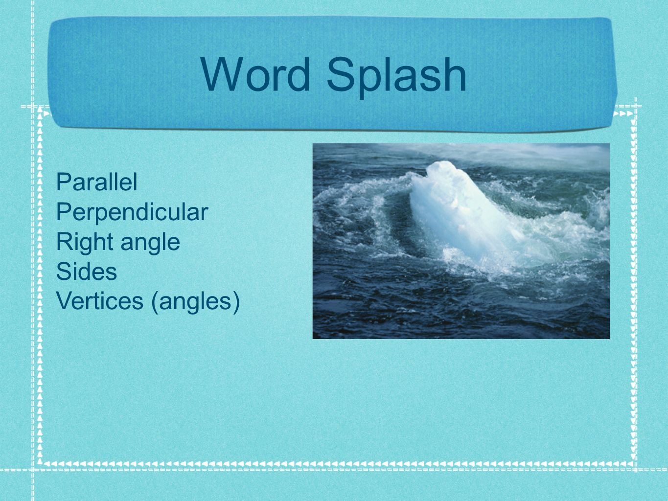 Word Splash Parallel Perpendicular Right angle Sides Vertices (angles)