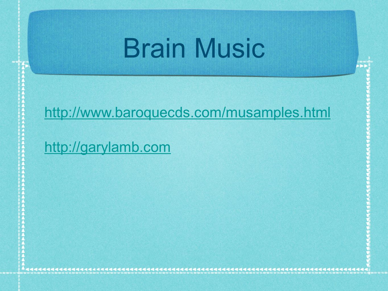 Brain Music http://www.baroquecds.com/musamples.html http://garylamb.com