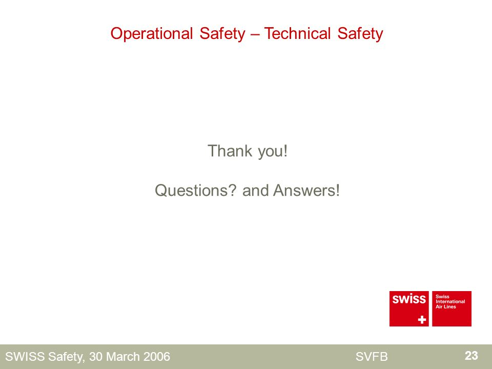 23 SWISS Safety, 30 March 2006 SVFB Operational Safety – Technical Safety Thank you.