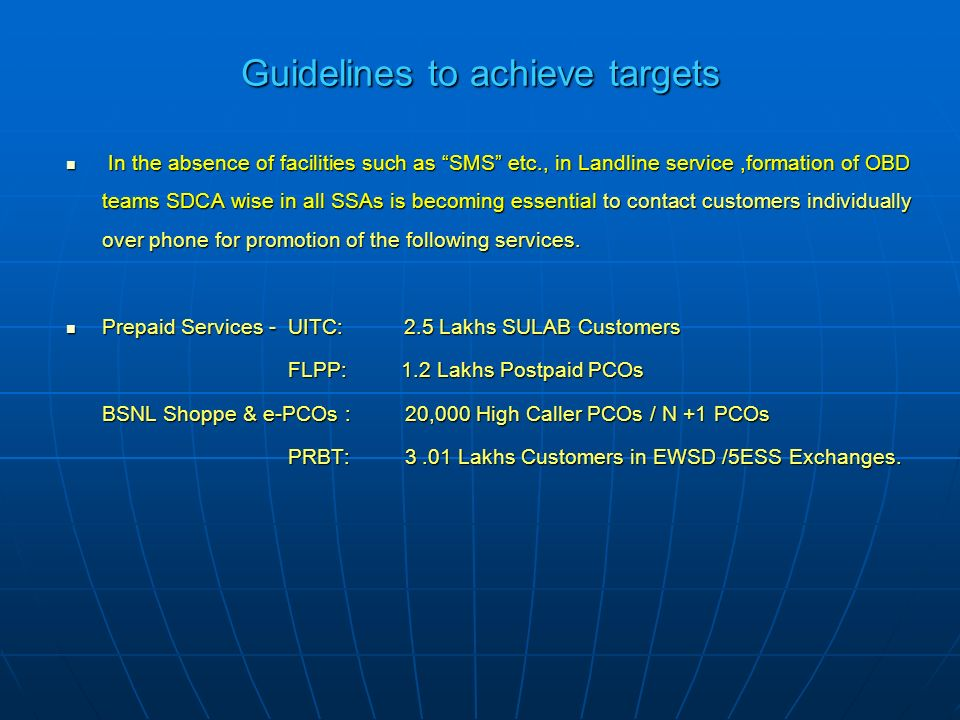 Guidelines to achieve targets I In the absence of facilities such as SMS etc., in Landline service,formation of OBD teams SDCA wise in all SSAs is bec
