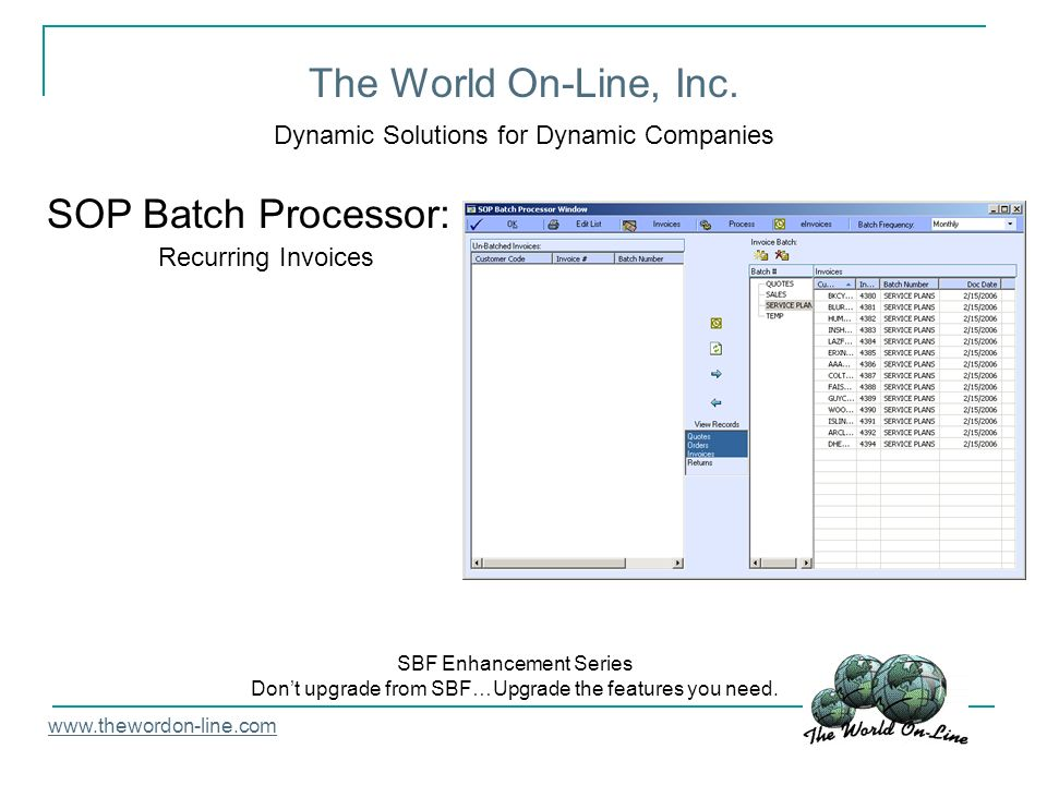 The World On-Line, Inc. Dynamic Solutions for Dynamic Companies SOP Batch Processor: www.thewordon-line.com SBF Enhancement Series Dont upgrade from S