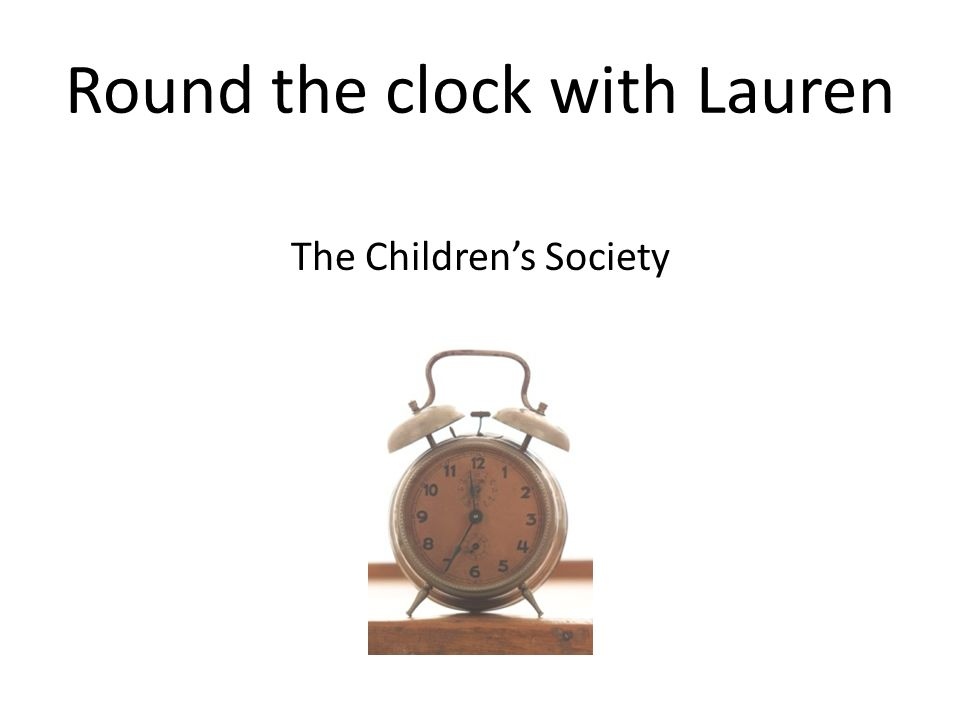 Round the clock with Lauren The Childrens Society