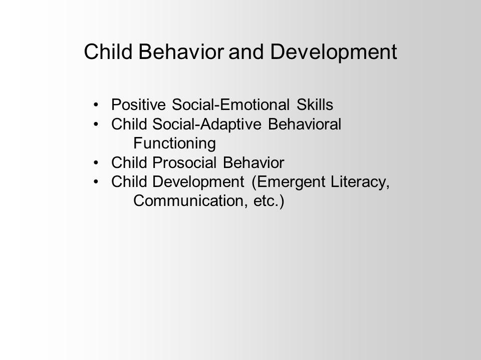 Child Behavior and Development Positive Social-Emotional Skills Child Social-Adaptive Behavioral Functioning Child Prosocial Behavior Child Development (Emergent Literacy, Communication, etc.)