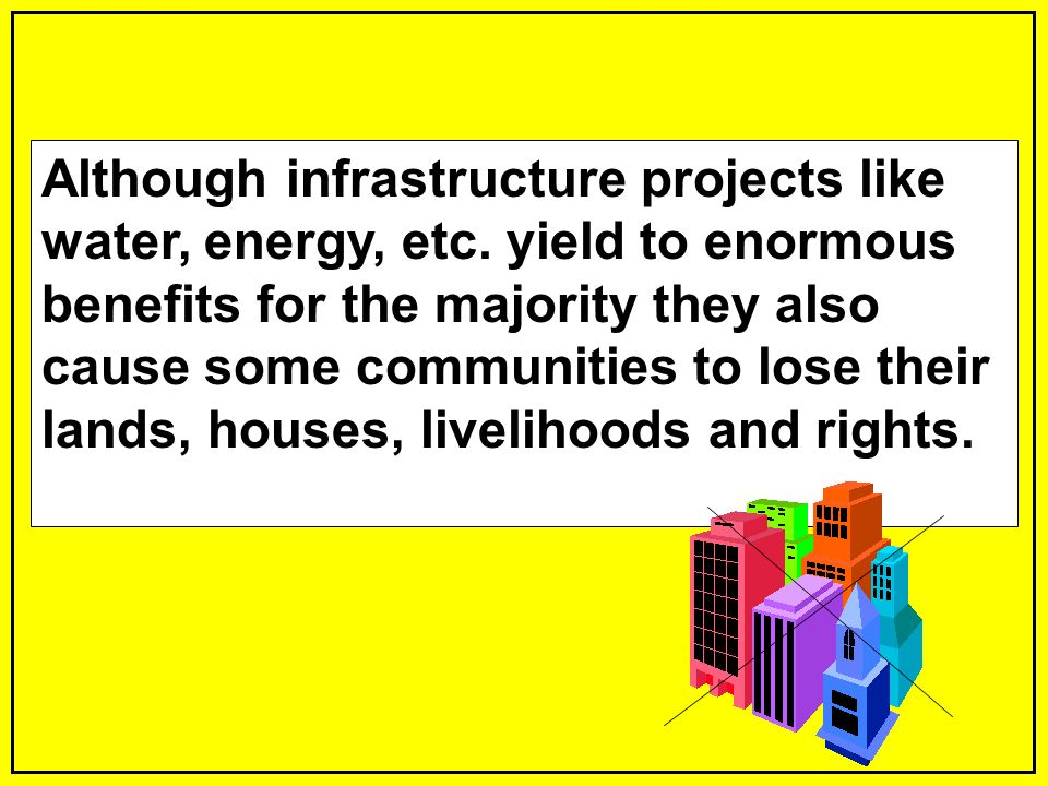 Although infrastructure projects like water, energy, etc.