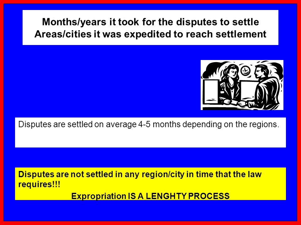Months/years it took for the disputes to settle Areas/cities it was expedited to reach settlement Disputes are settled on average 4-5 months depending on the regions.