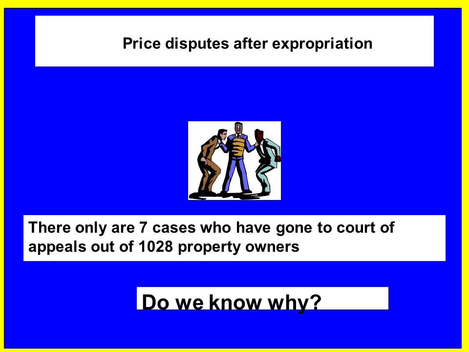 Price disputes after expropriation There only are 7 cases who have gone to court of appeals out of 1028 property owners Do we know why