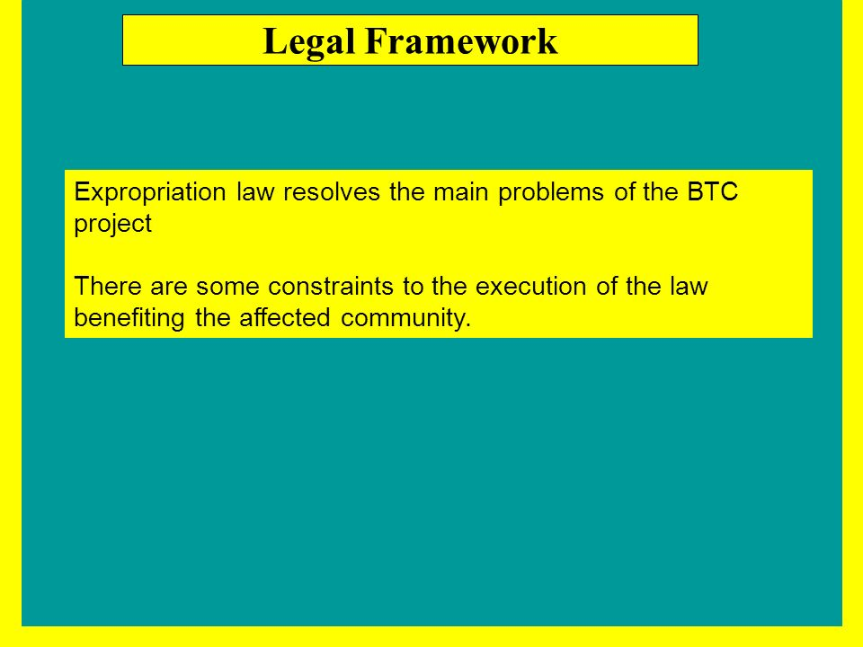 Expropriation law resolves the main problems of the BTC project There are some constraints to the execution of the law benefiting the affected community.