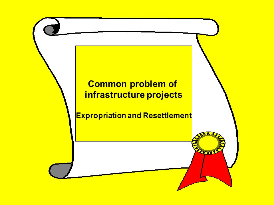 Common problem of infrastructure projects Expropriation and Resettlement