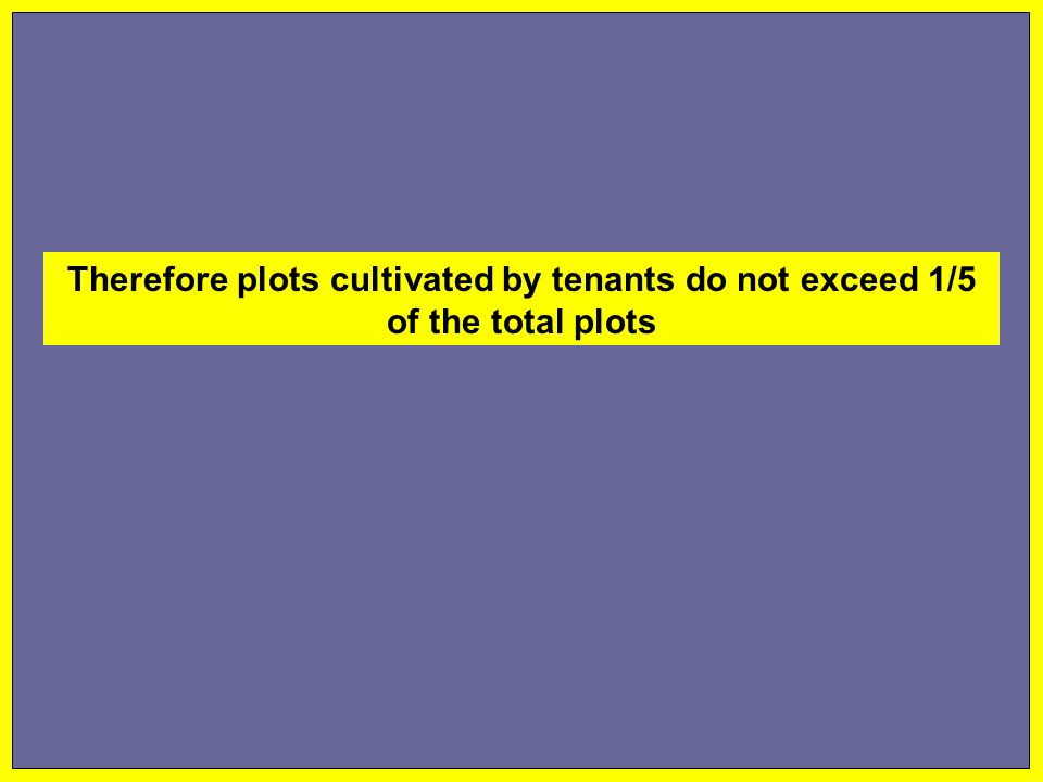 Therefore plots cultivated by tenants do not exceed 1/5 of the total plots