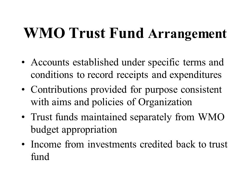 WMO Trust Fund Arrangement Accounts established under specific terms and conditions to record receipts and expenditures Contributions provided for pur