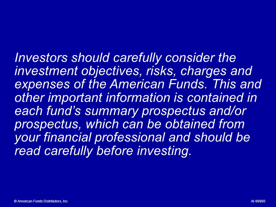 Investors should carefully consider the investment objectives, risks, charges and expenses of the American Funds.