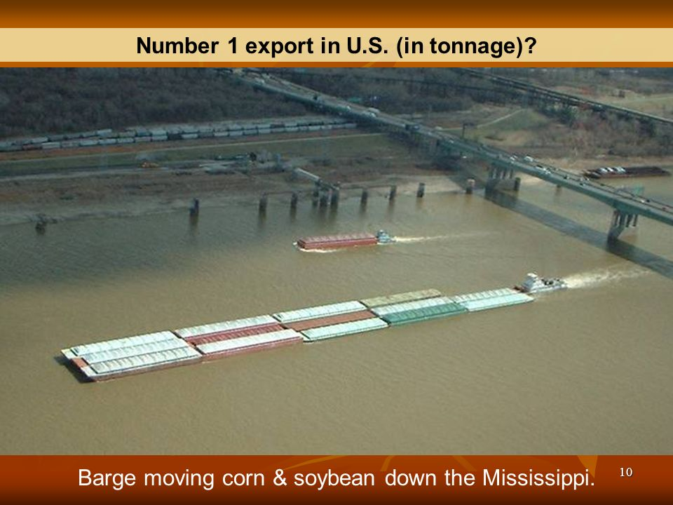 10 Barge moving corn & soybean down the Mississippi. Number 1 export in U.S. (in tonnage)?