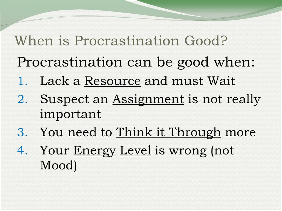 When is Procrastination Good. Procrastination can be good when: 1.