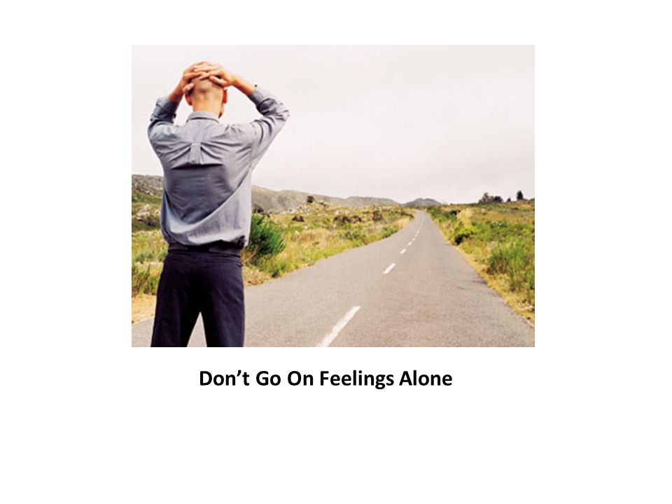 Dont Go On Feelings Alone