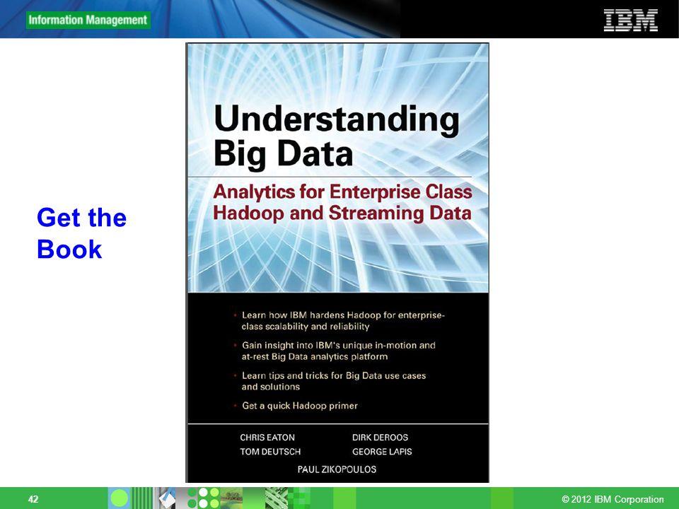 © 2012 IBM Corporation 42 Get the Book