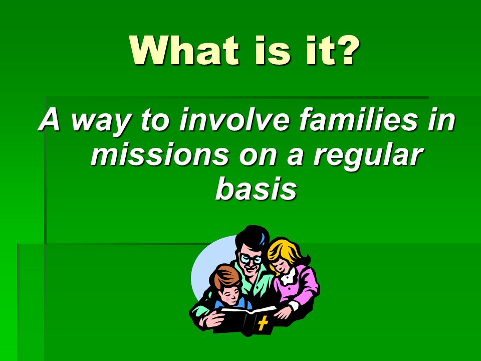 What is it A way to involve families in missions on a regular basis