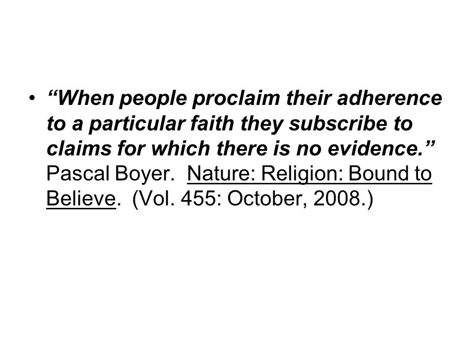 When people proclaim their adherence to a particular faith they subscribe to claims for which there is no evidence.