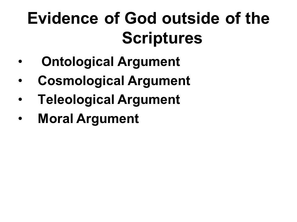 Evidence of God outside of the Scriptures Ontological Argument Cosmological Argument Teleological Argument Moral Argument