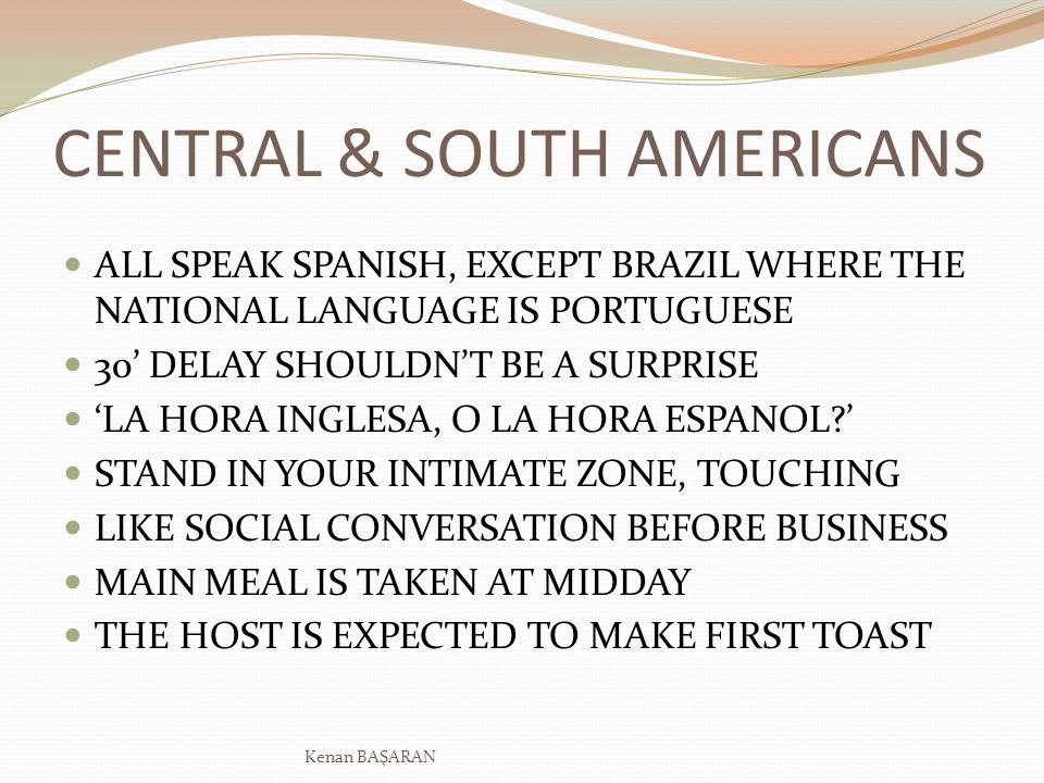 CENTRAL & SOUTH AMERICANS ALL SPEAK SPANISH, EXCEPT BRAZIL WHERE THE NATIONAL LANGUAGE IS PORTUGUESE 30 DELAY SHOULDNT BE A SURPRISE LA HORA INGLESA, O LA HORA ESPANOL.