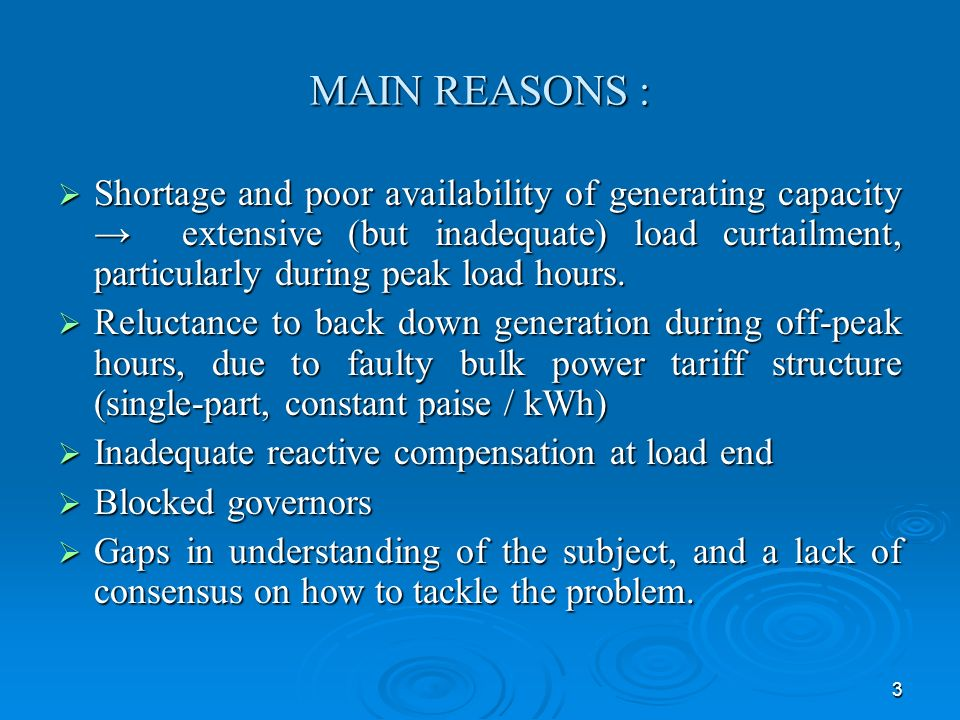 3 MAIN REASONS : Shortage and poor availability of generating capacity extensive (but inadequate) load curtailment, particularly during peak load hour