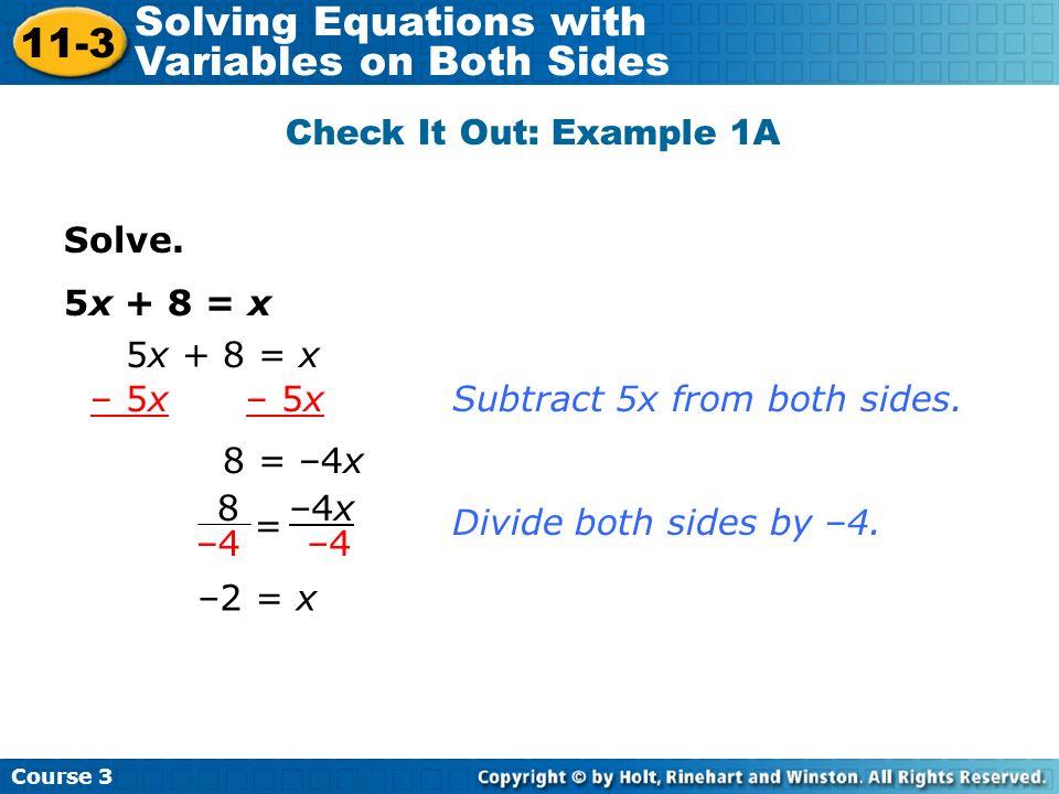 Lesson Quiz Solve.1. 4x + 16 = 2x 2. 8x – 3 = 15 + 5x 3.