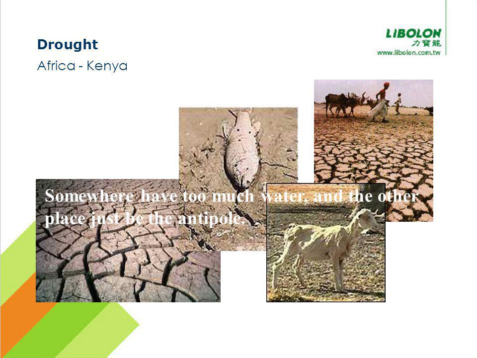 Drought Africa - Kenya Somewhere have too much water, and the other place just be the antipole.