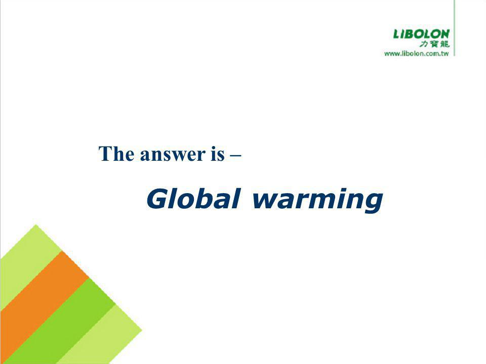 The answer is – Global warming