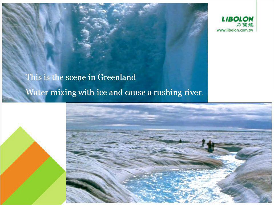 This is the scene in Greenland Water mixing with ice and cause a rushing river.