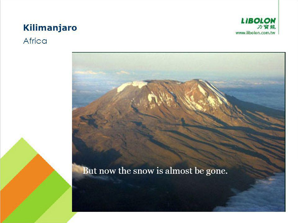 Kilimanjaro Africa But now the snow is almost be gone.