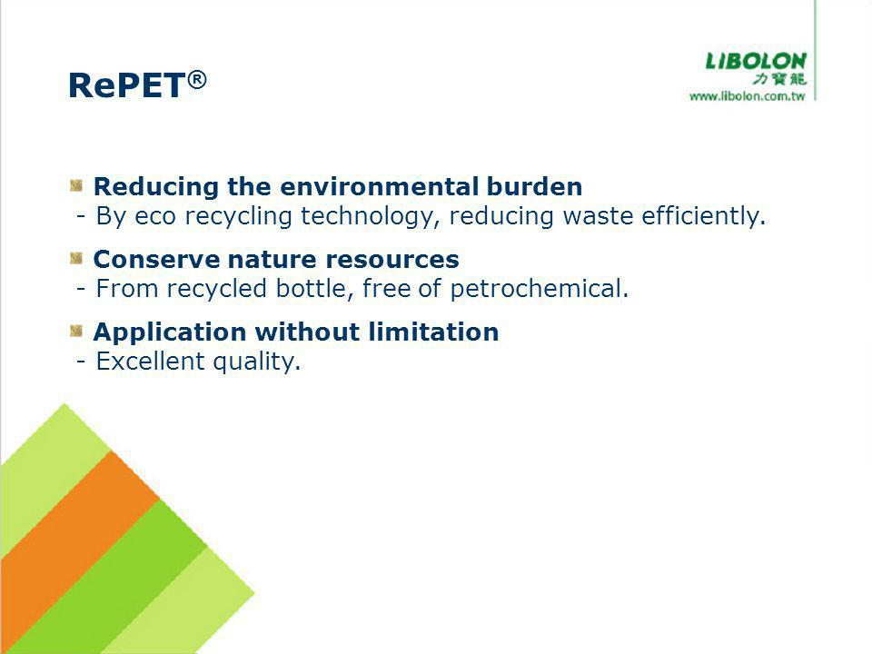 Reducing the environmental burden - By eco recycling technology, reducing waste efficiently. Conserve nature resources - From recycled bottle, free of