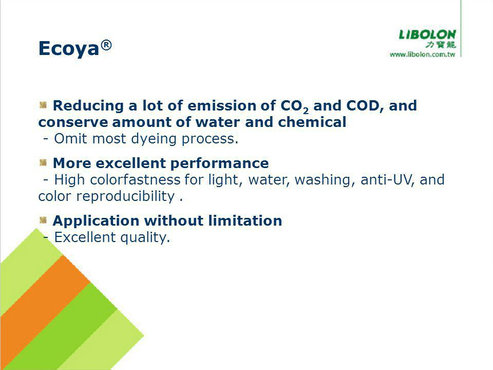 Reducing a lot of emission of CO 2 and COD, and conserve amount of water and chemical - Omit most dyeing process.