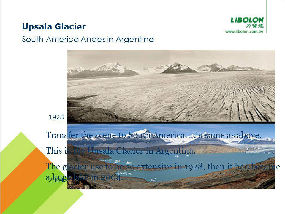 Upsala Glacier South America Andes in Argentina 1928 2004 Transfer the scene to South America.