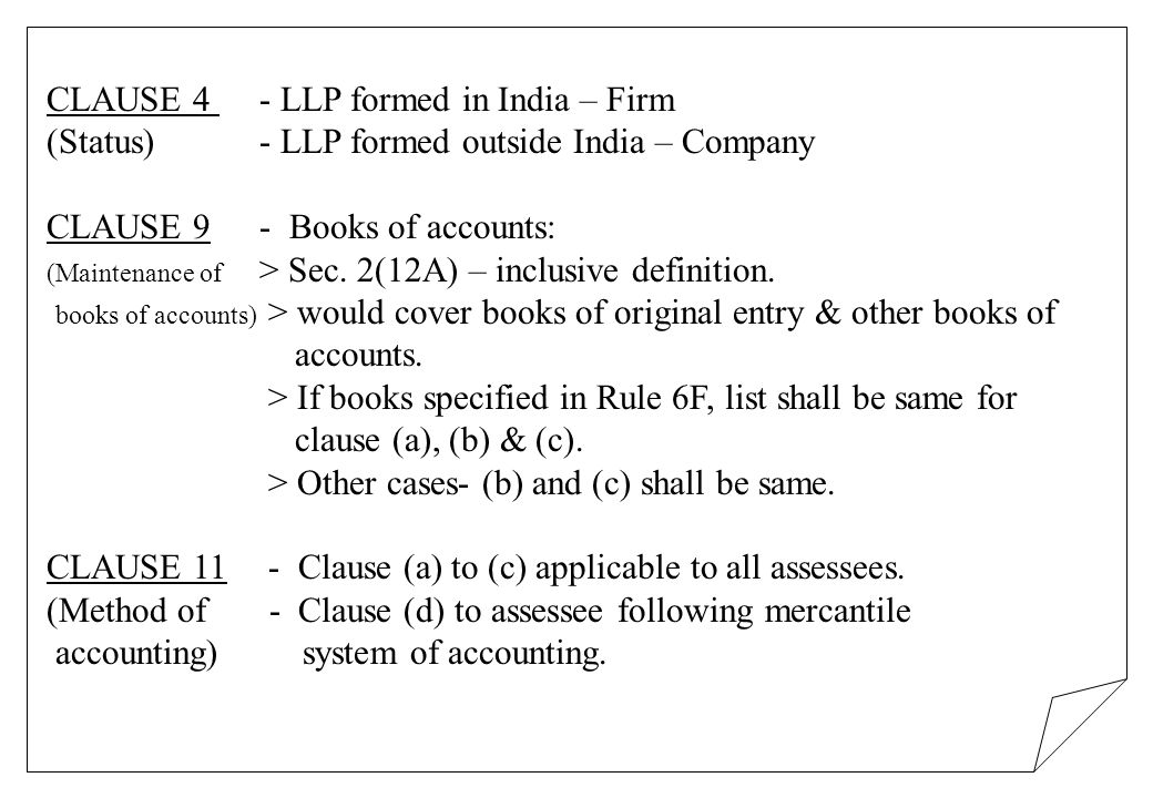 CLAUSE 4 - LLP formed in India – Firm (Status) - LLP formed outside India – Company CLAUSE 9 - Books of accounts: (Maintenance of > Sec. 2(12A) – incl
