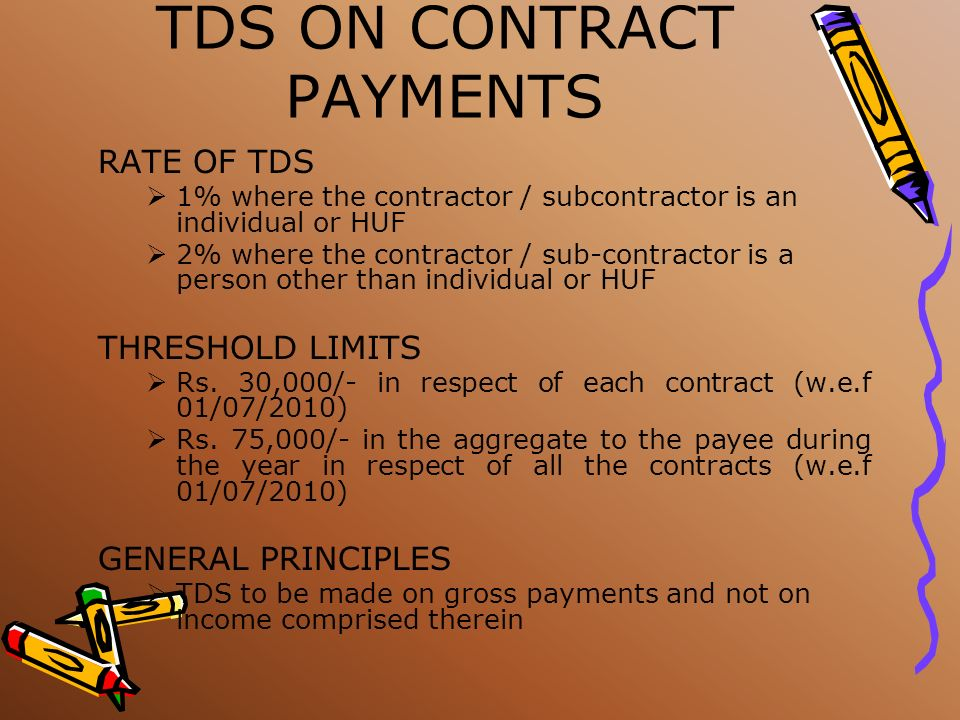TDS ON CONTRACT PAYMENTS SCOPE OF THE SECTION : Contract payments for Carrying out any work in pursuance of a contract Supply of labour for carrying o